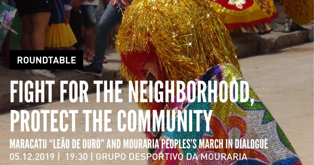 "Roundtable | Fight for the neighborhood, protect the community. Maracatu ""Leão de Ouro"" and Mouraria Peoples's March in dialogue"