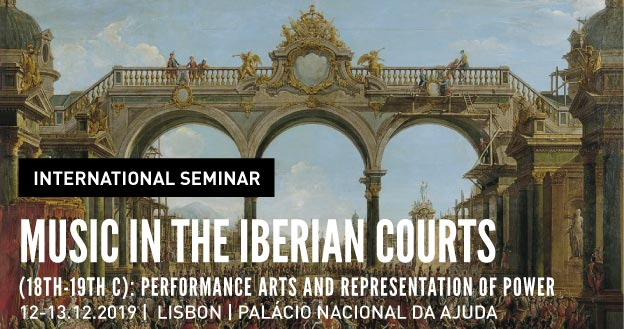 International Seminar | Music in the Iberian Courts (18th-19th centuries):  Performance Arts and Representation of Power